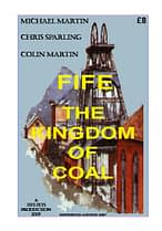 FIFE - THE KINGDOM OF COAL Sketch maps and pictures galore revealing the locations of hundreds of Fife's coal mines, pits and collieries. 72 A4 pages (double-sided)