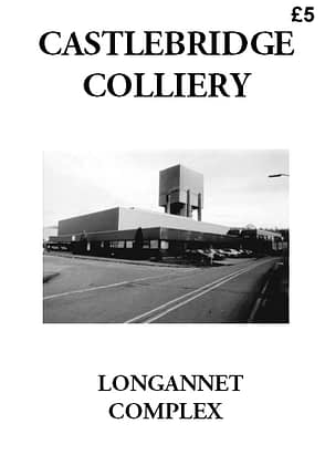 CASTLEBRIDGE COLLIERY An account of developments and events at Castlebridge, part of the Longannet Mining Complex, and the last deep mine sunk in Fife. 40 A4 pages (double-sided)