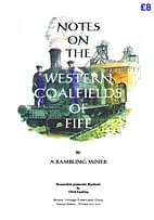NOTES ON THE WESTERN COALFIELDS OF FIFE The tales of the 'Rambling Miner' as reported in the Dunfermline Press of 1888-1889 are a fascinating and detailed account of the early coal works from Valleyfield and Blairhall, in the west, through Oakley, Comrie, Dunfermline and Townhill, to Halbeath and Kingseat, to the east of Dunfermline. 72 A4 pages (double-sided)