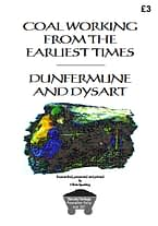COAL WORKING FROM THE EARLIEST TIMES - DUNFERMLINE AND DYSART Early coal mining in Dunfermline, Townhill, Culross and Dysart in text, maps and pictures, including some descriptions of mine gas fires and explosions at Dysart, Glencraig and Valleyfield. 23 A4 pages (single-sided)