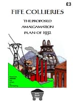 FIFE COLLIERIES - THE PROPOSED AMALGAMATION PLAN OF 1932 How the Coal Mines Reorganisation Commission proposed to amalgamate all eleven major colliery concerns across West, Central and East Fife in November 1932. 21 A4 pages (single-sided)