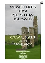 VENTURES ON PRESTON ISLAND - COAL, SALT AND WHISKY Once lying off the Firth of Forth shore between Torryburn and Culross, Preston Island is now attached to the mainland. Read about the early industries based on the old collieries and salt pans of the island and of some later activities by some members of the local population. 20 A4 pages (single-sided)