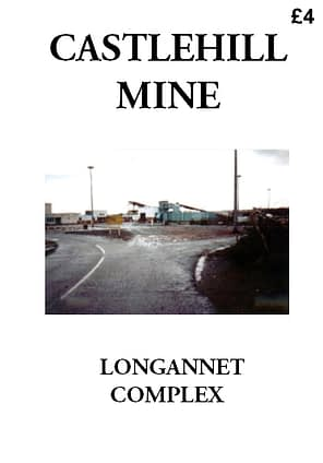 CASTLEHILL MINE An account of developments and events at Castlehill Mine, part of the Longannet Mining Complex. 34 A4 pages (double-sided)